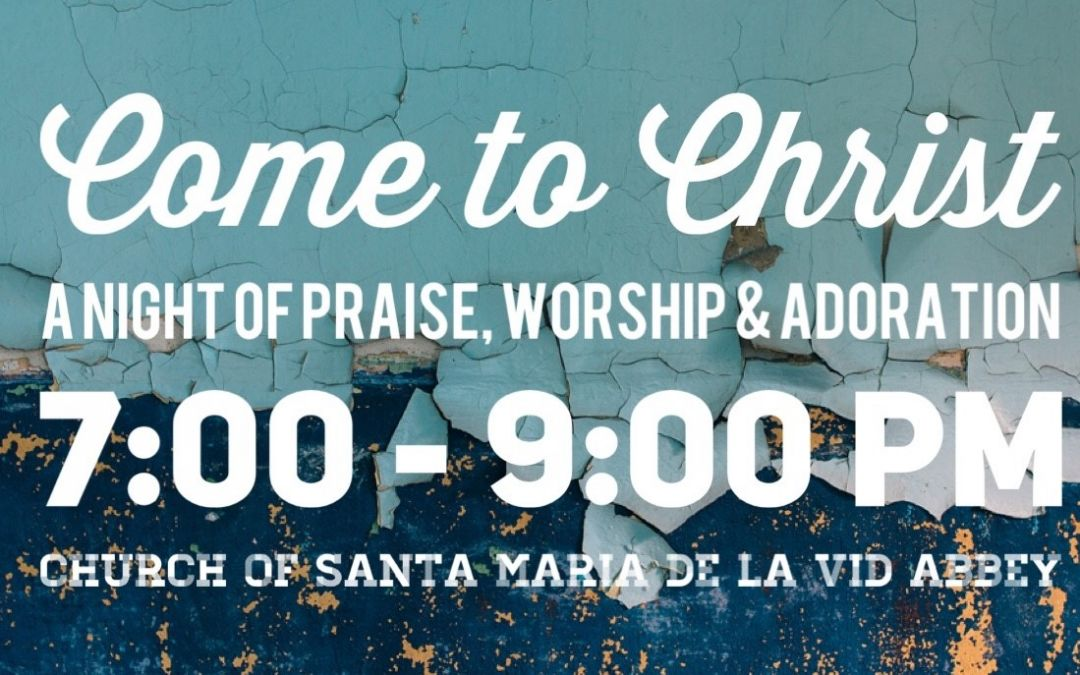 Come to Christ-A Night of Praise, Worship & Adoration