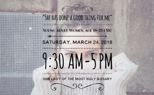 """Young Women's Lenten Retreat - """"She has done a good thing for me"""" @ Our Lady of the Most Holy Rosary"""
