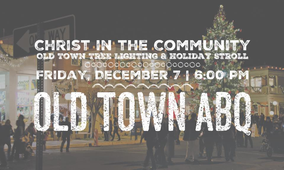 Christ in the Community-Old Town Tree Lighting & Holiday Stroll @ ABQ Old Town Plaza