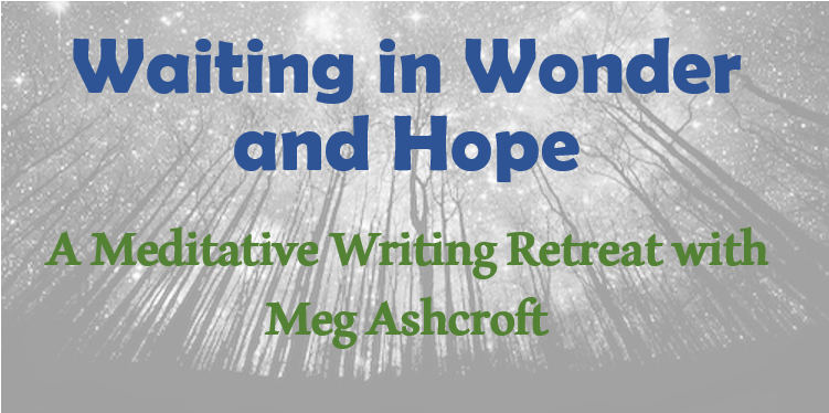 Meditative Writing Retreat: Waiting in Wonder and Hope