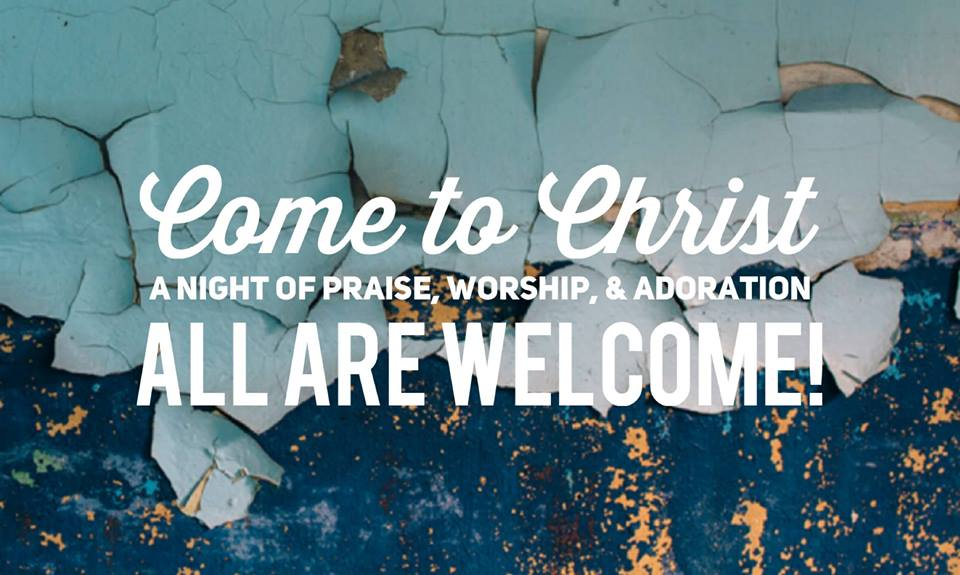 Come to Christ: A Night of Praise, Worship, & Adoration