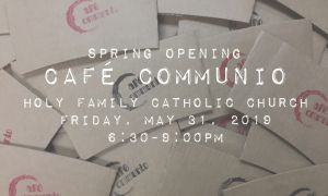 Café Communio - Spring @ Holy Family Catholic Church